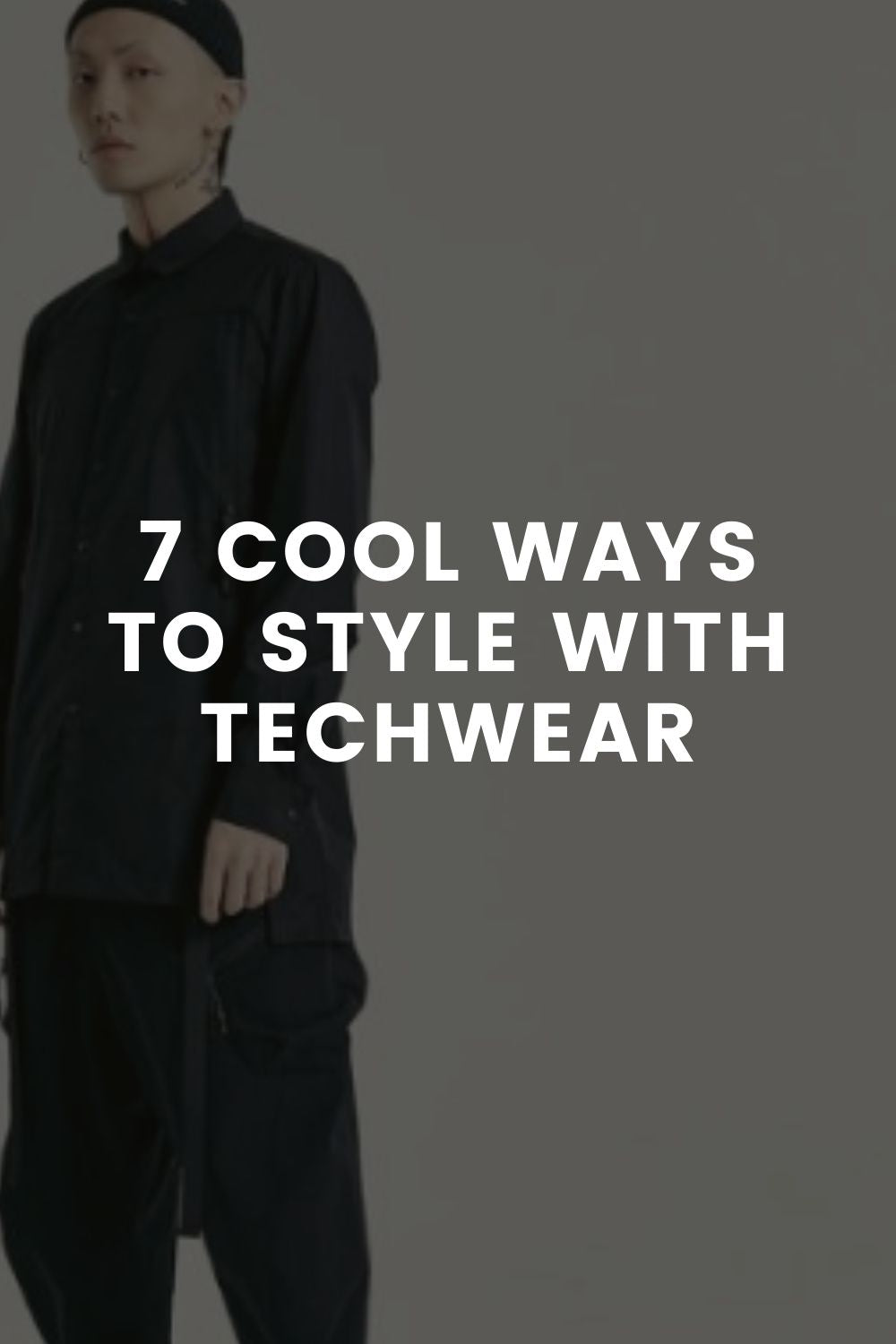 7 Cool Ways to Style with Techwear