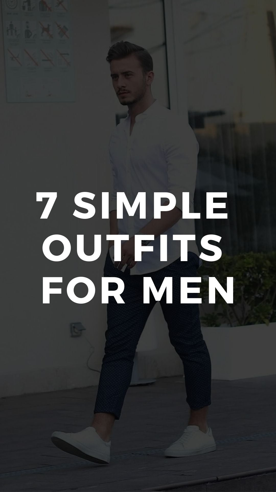 7 SIMPLE  OUTFITS  FOR MEN