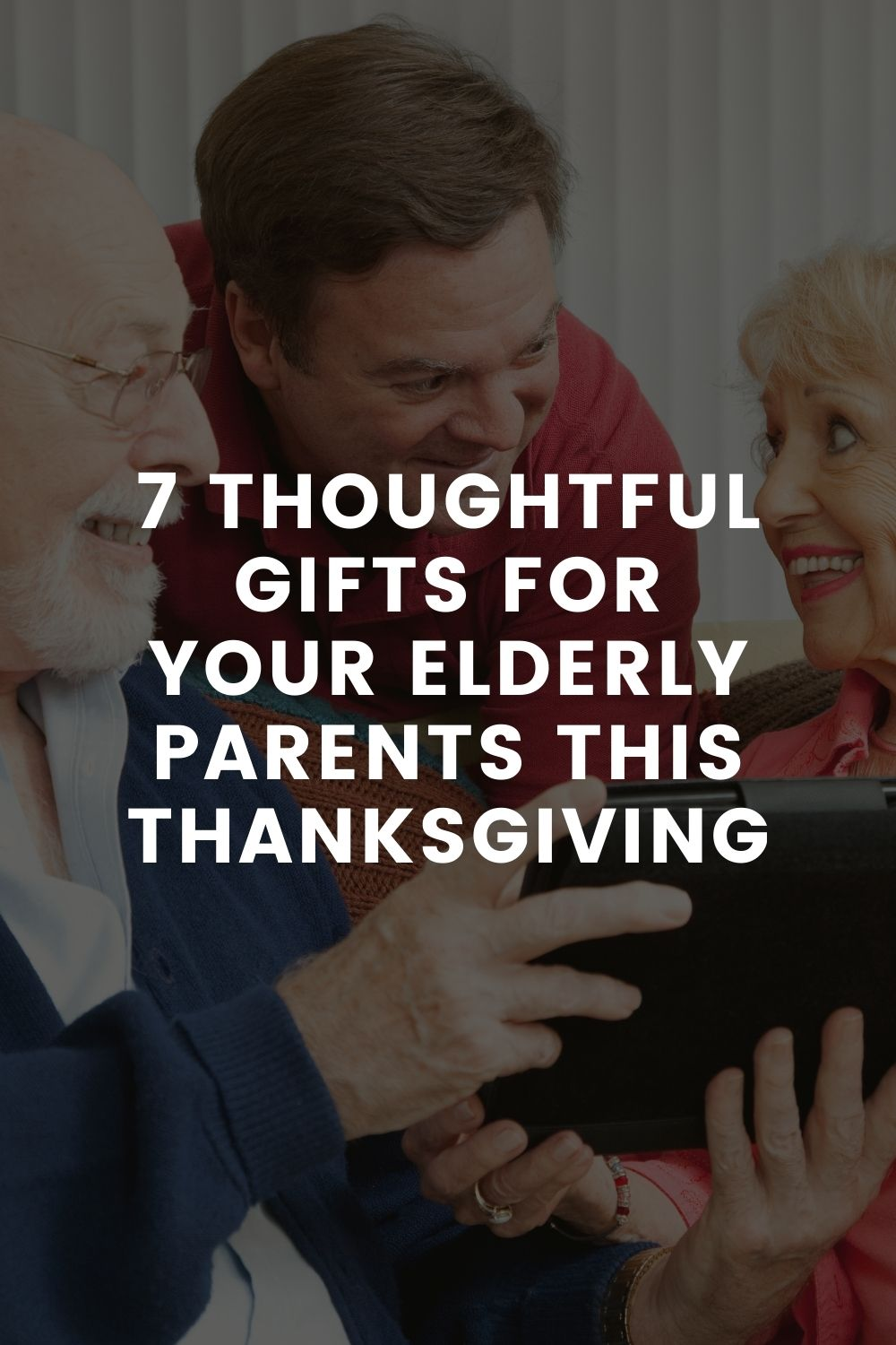 7 Thoughtful Gifts for your Elderly Parents this Thanksgiving