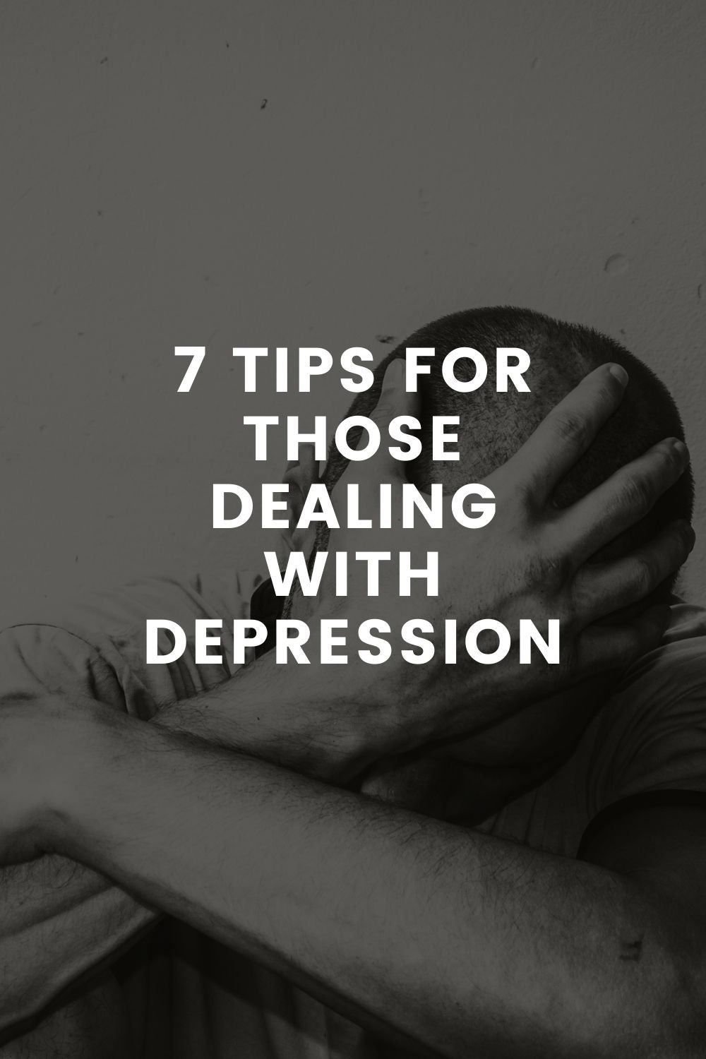 7 Tips For Those Dealing With Depression