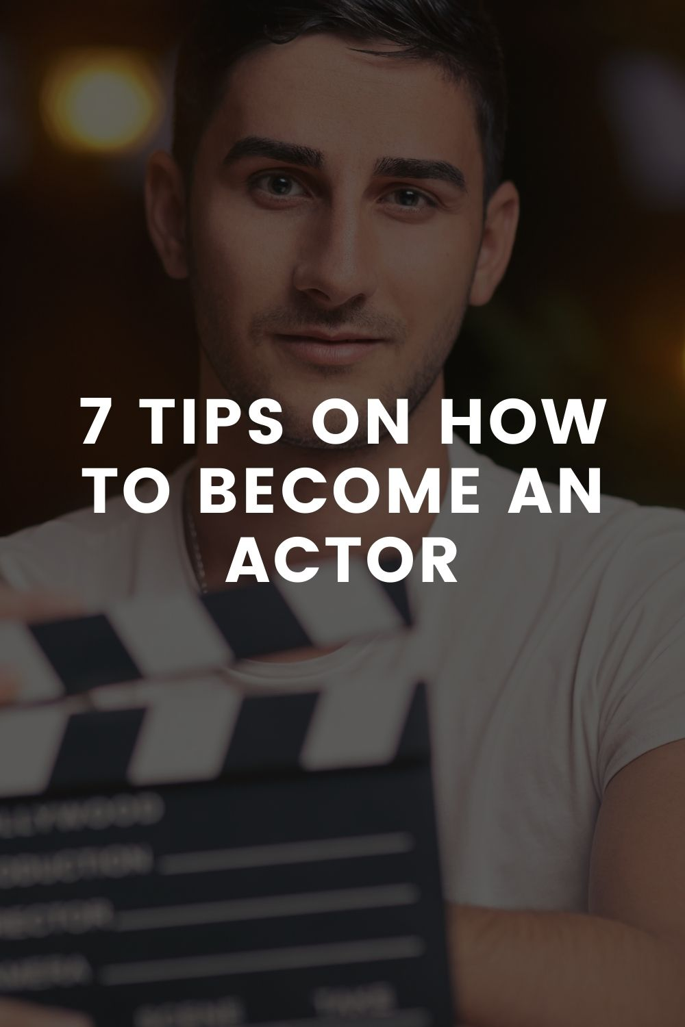 7 Tips On How To Become An Actor