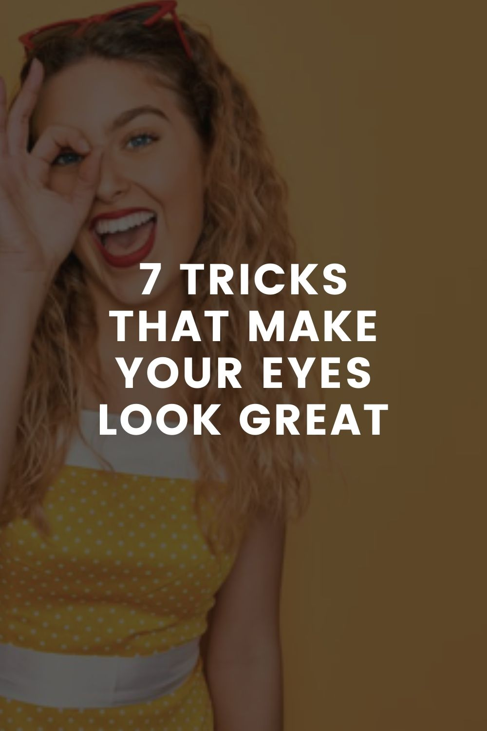 7 Tricks That Make Your Eyes Look Great