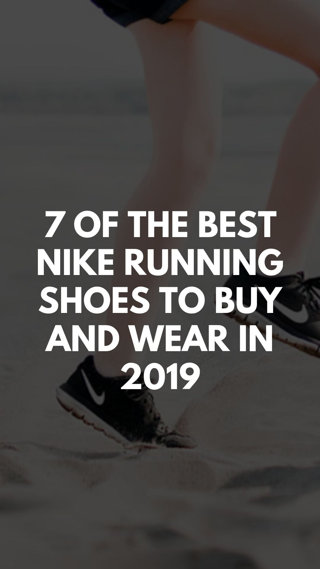 7 of the Best Nike Running Shoes to Buy and Wear in 2019