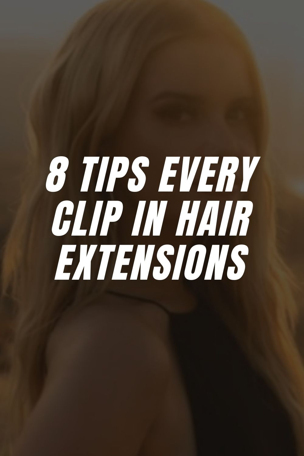 8 Tips Every Clip In Hair Extensions