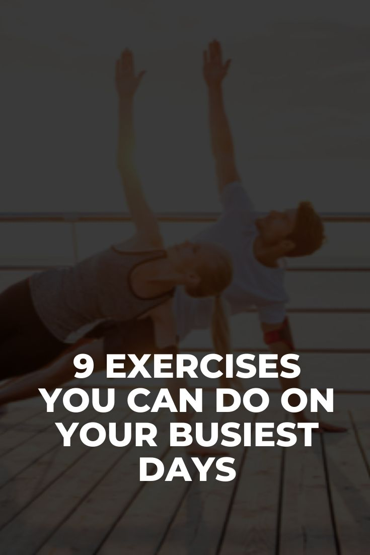 9 Exercises You Can Do on Your Busiest Days
