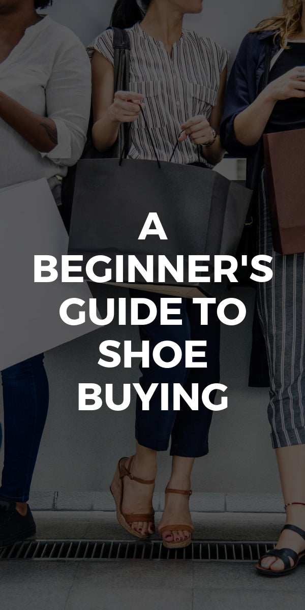 A Beginner's Guide To Shoe Buying #shoes #guide #fashion #style