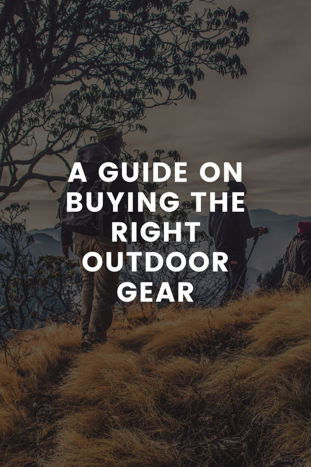 A Guide on Buying the Right Outdoor Gear