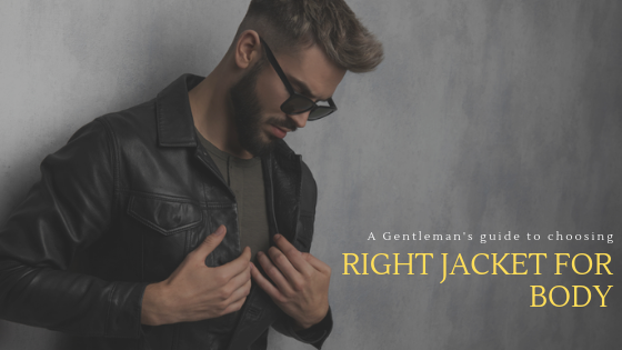 A Gentleman's Guide To Choosing Right Jacket For Body