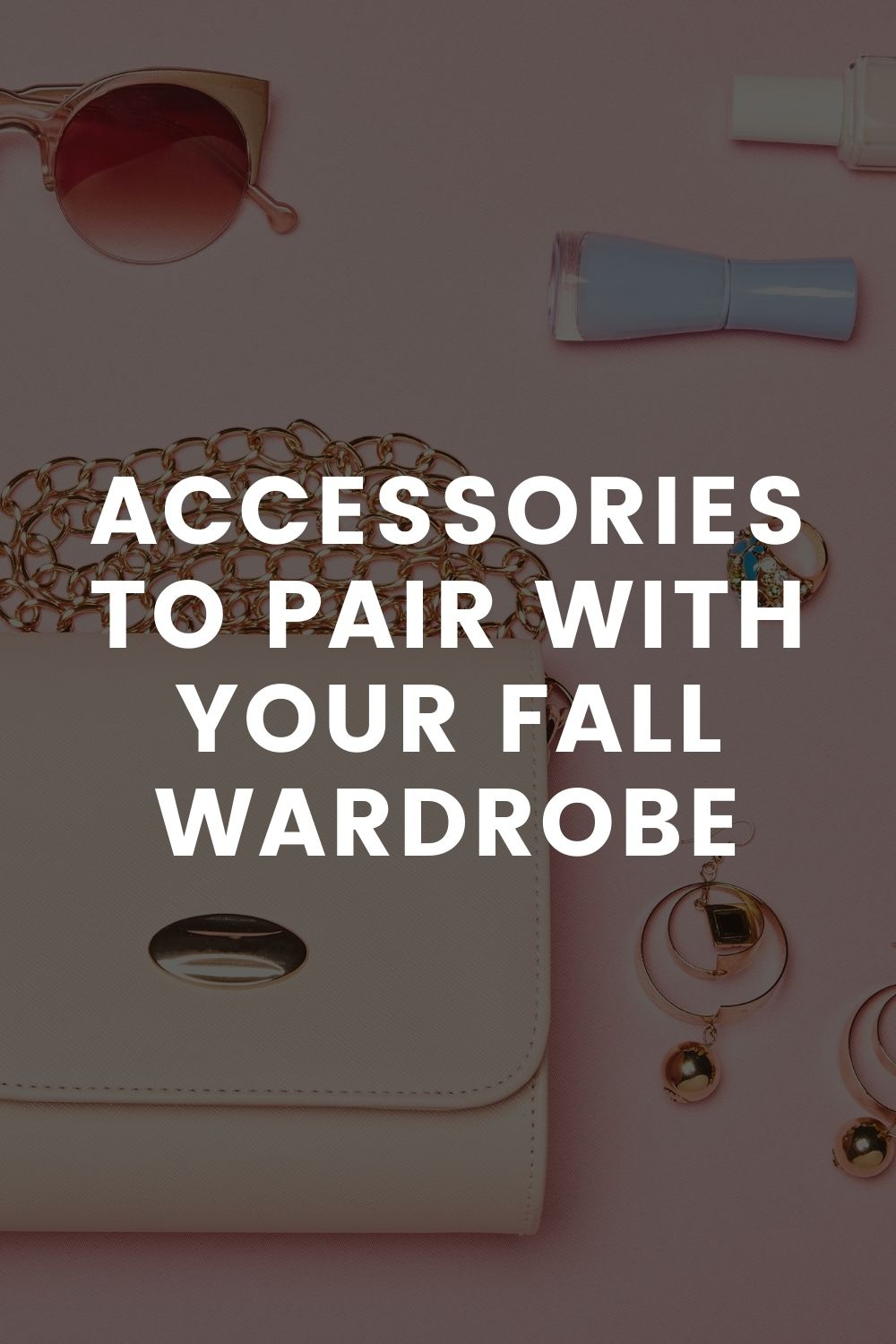 Accessories to Pair with your Fall Wardrobe