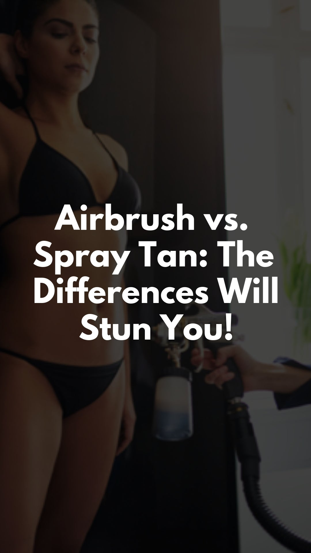 Airbrush vs. Spray Tan: The Differences Will Stun You!