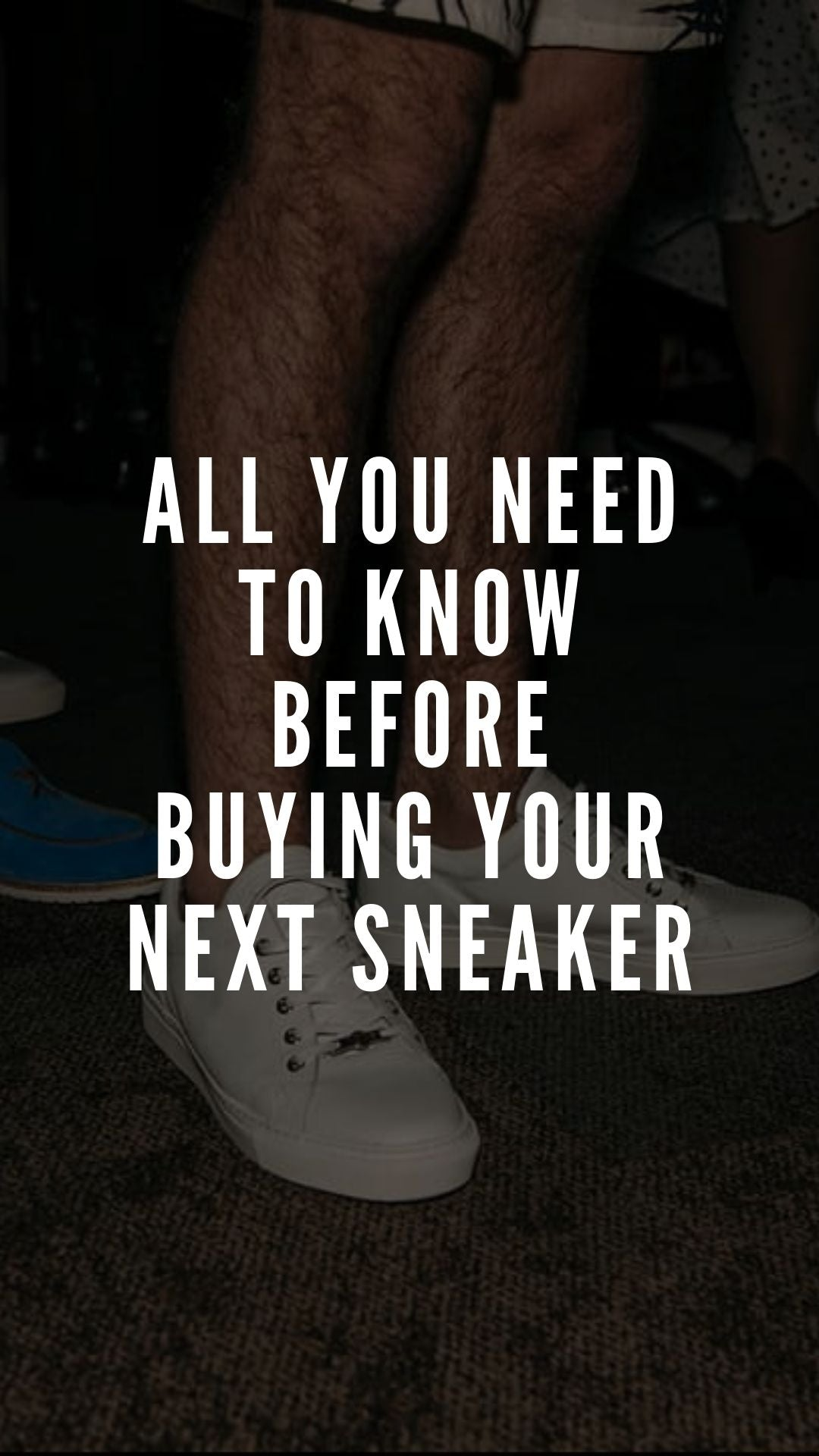 All You Need To Know Before Buying Your Next Sneaker