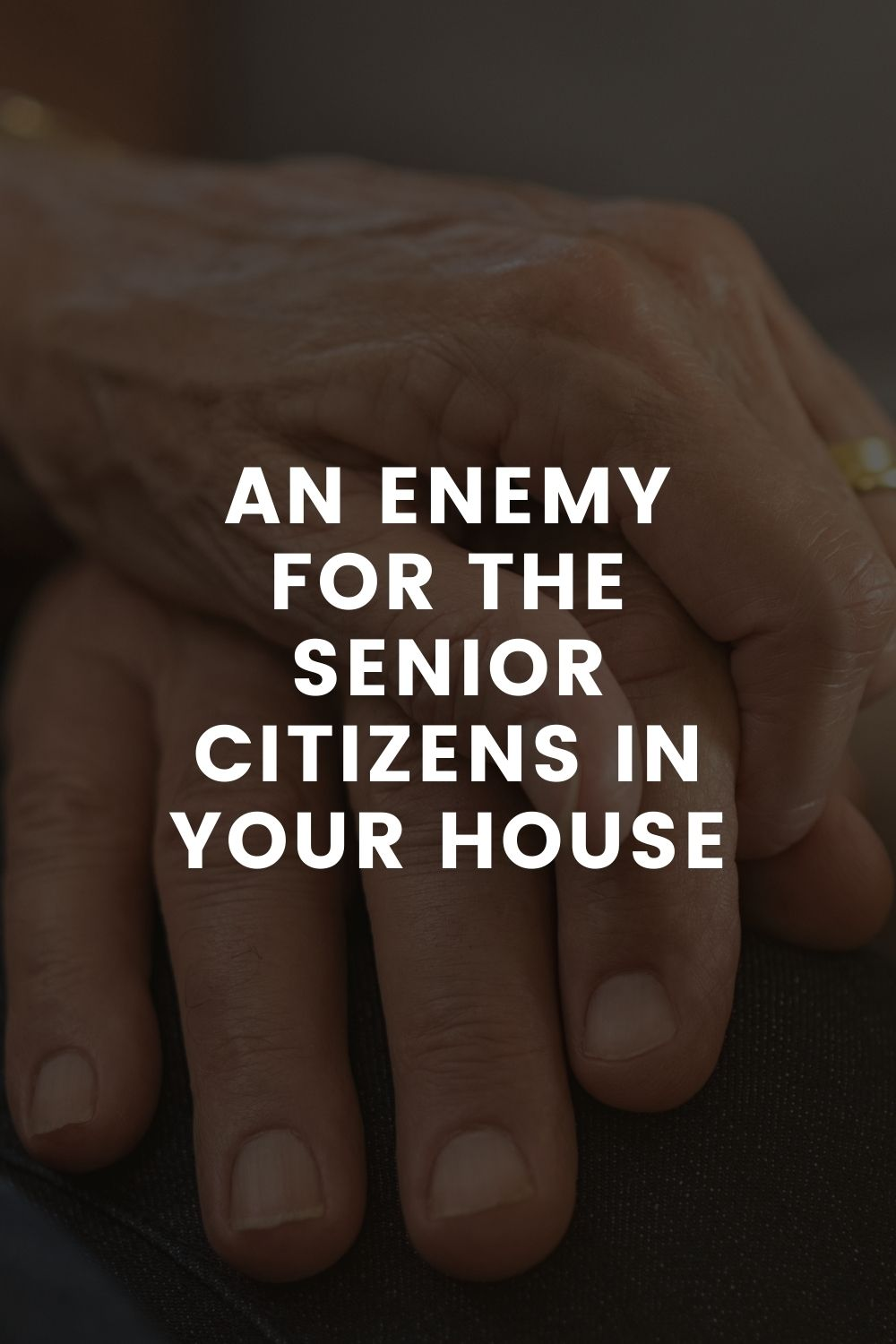 An Enemy For The Senior Citizens In Your House