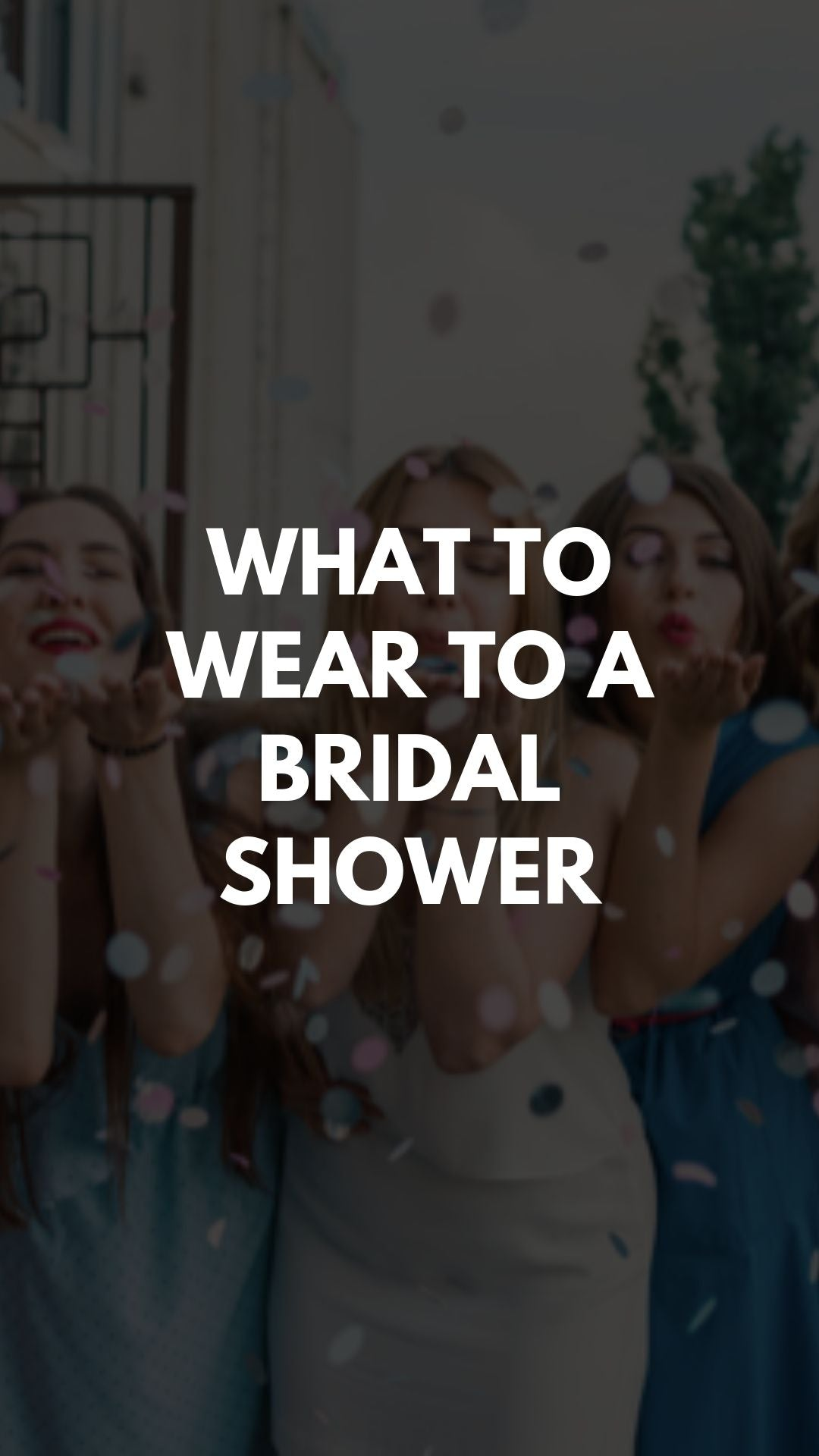 Bridal Shower Attire: What to Wear to a Bridal Shower