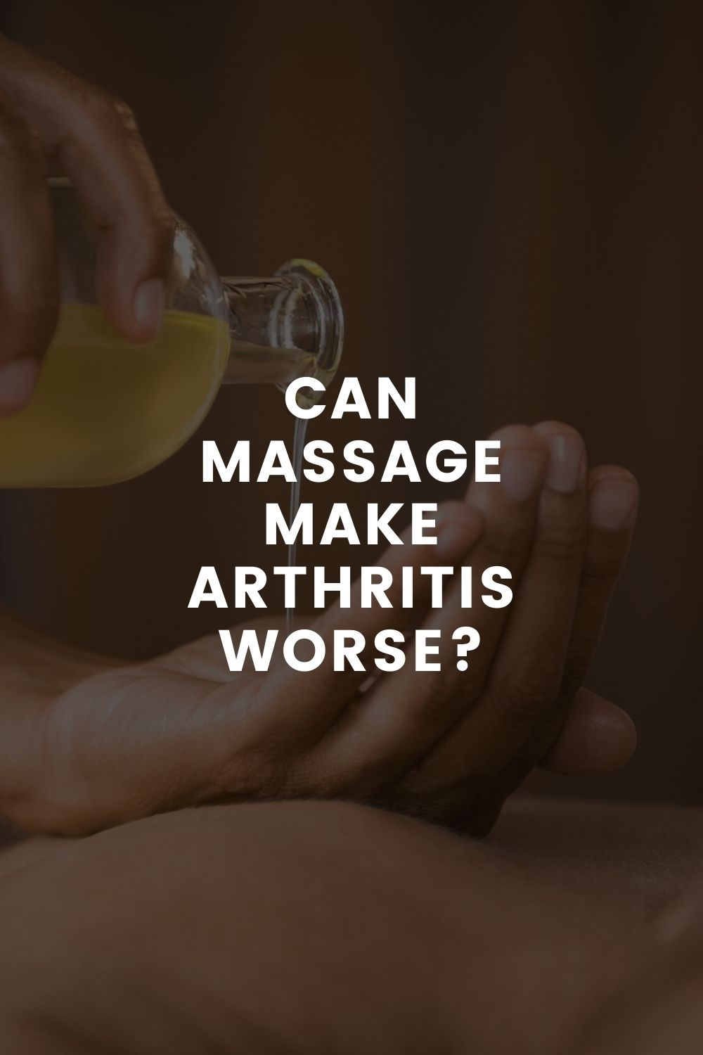 Can Massage Make Arthritis Worse?