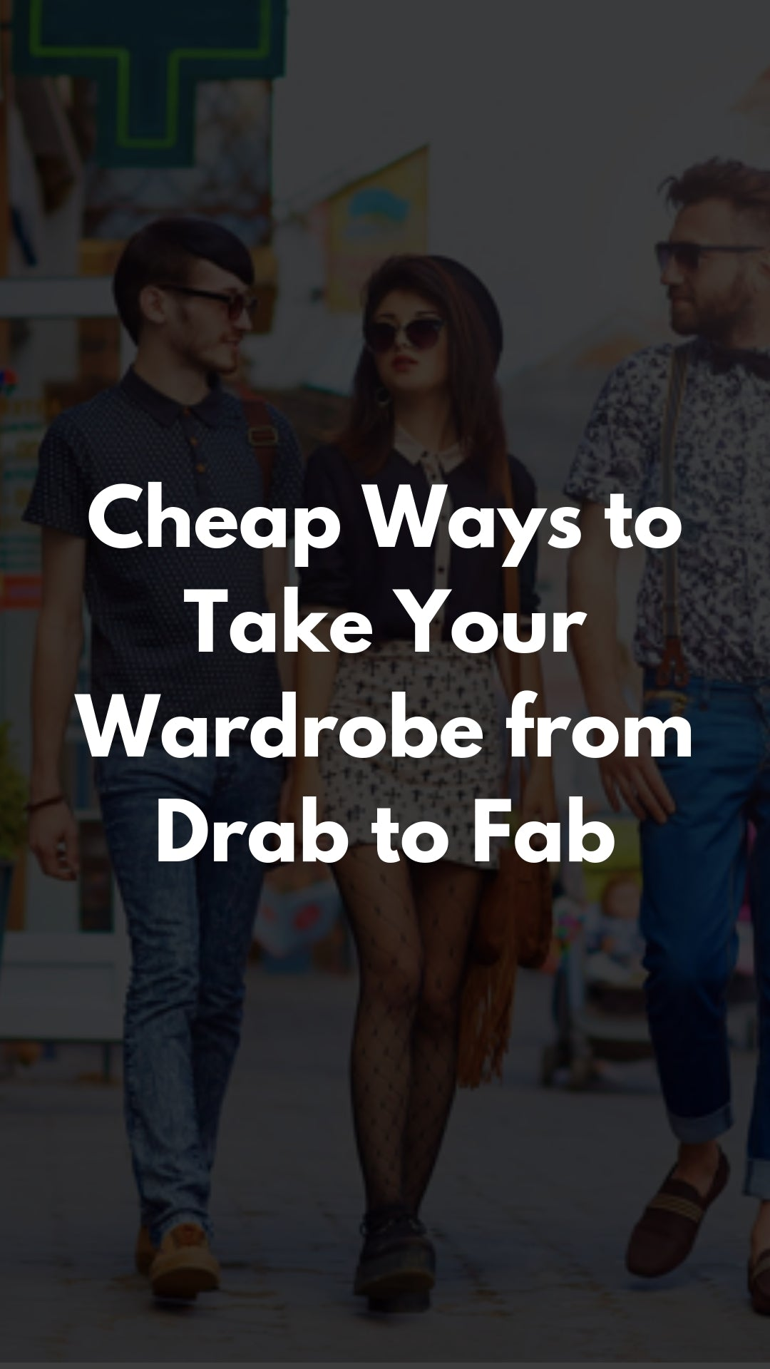 Cheap Ways to Take Your Wardrobe from Drab to Fab