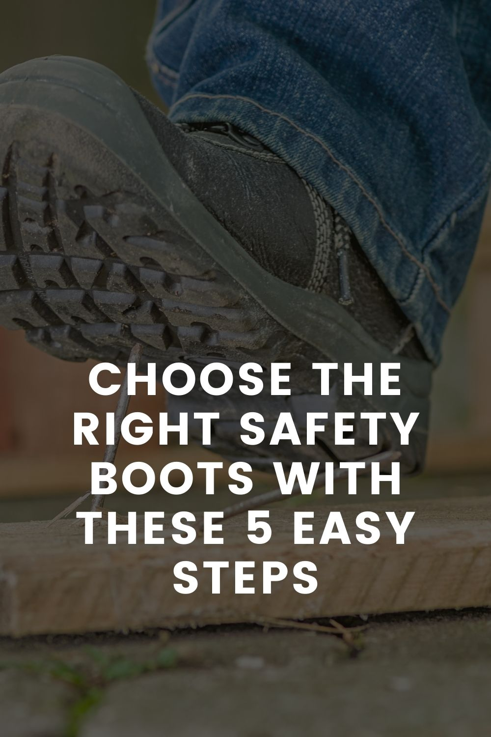 Choose the Right Safety Boots with These 5 Easy Steps