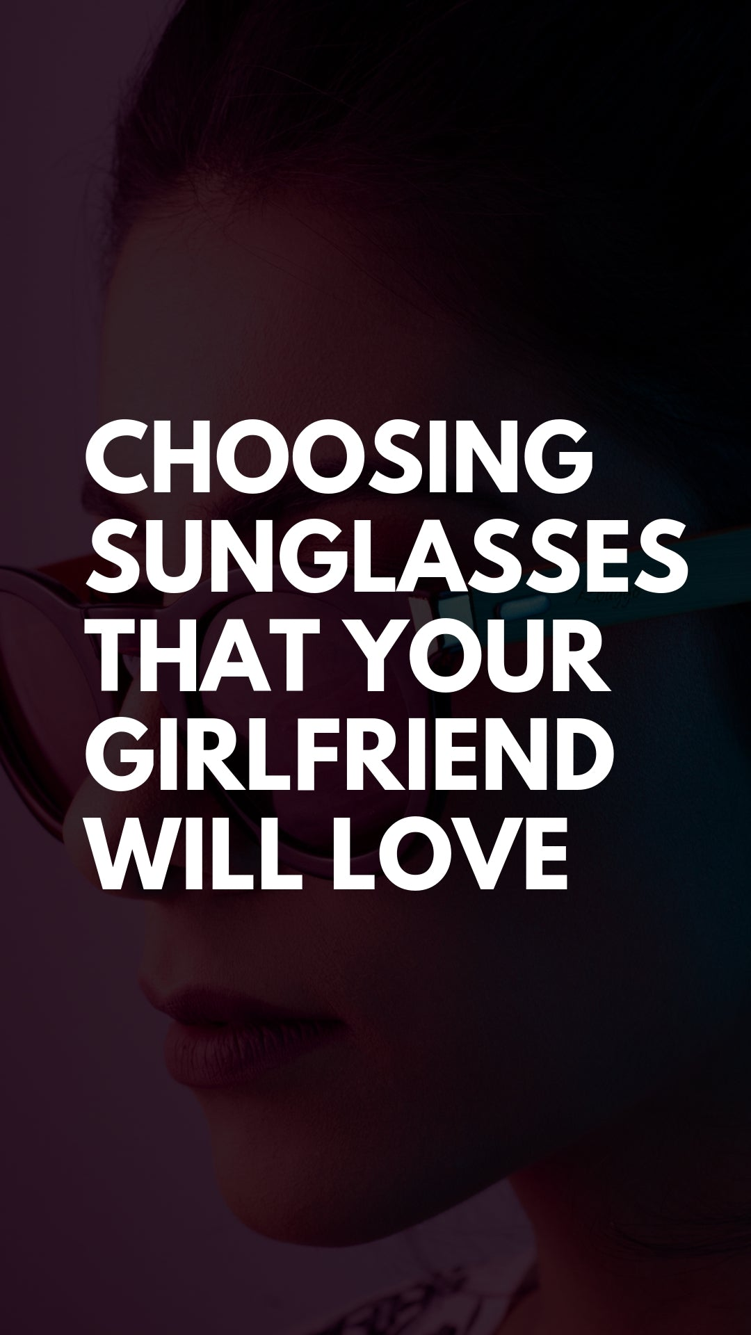 Choosing Sunglasses That Your Girlfriend Will Love