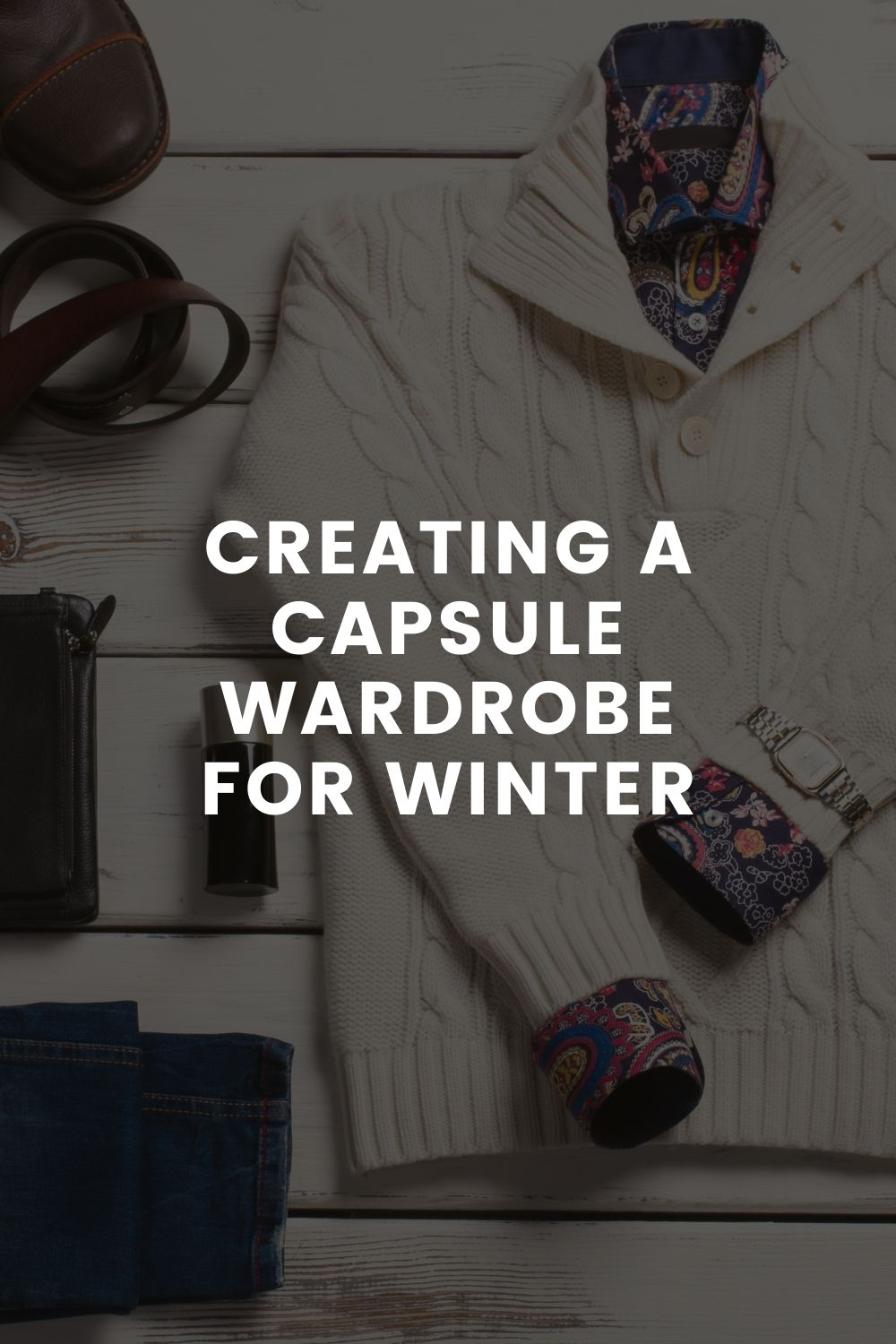 Creating a Capsule Wardrobe For Winter