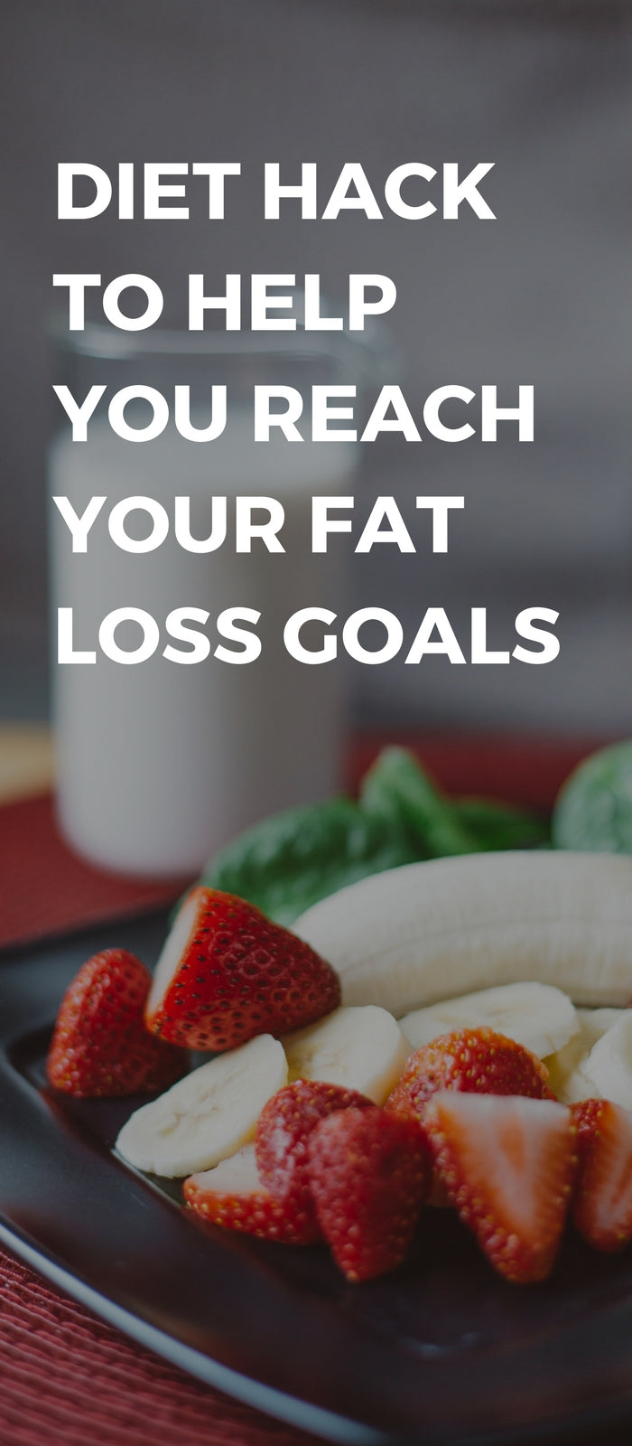Diet Hack To Help You Reach Your Fat Loss Goals