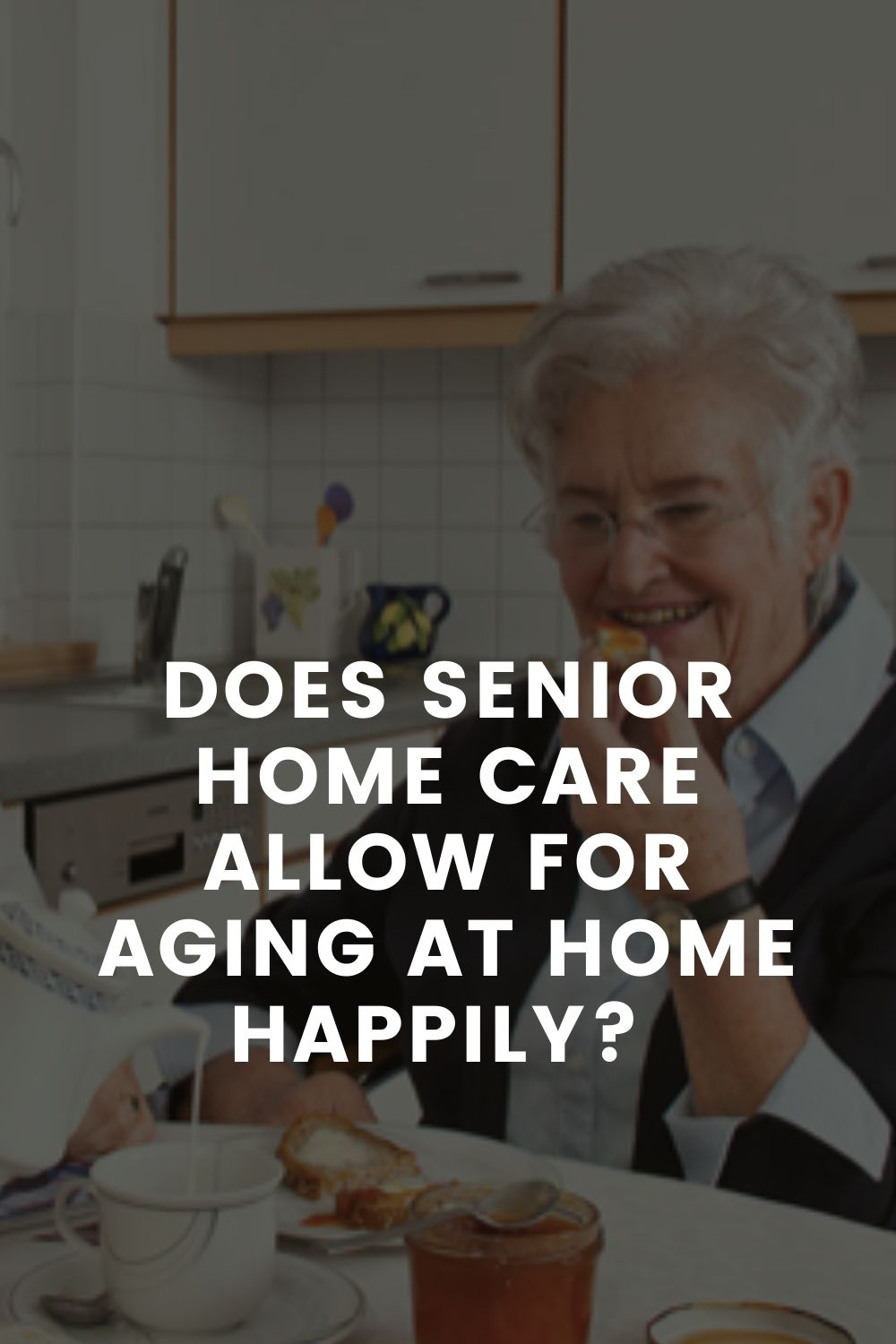 Does Senior Home Care Allow For Aging at Home Happily?