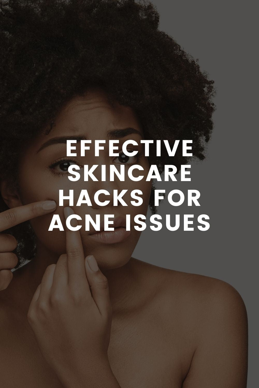 Effective Skincare Hacks For Acne Issues