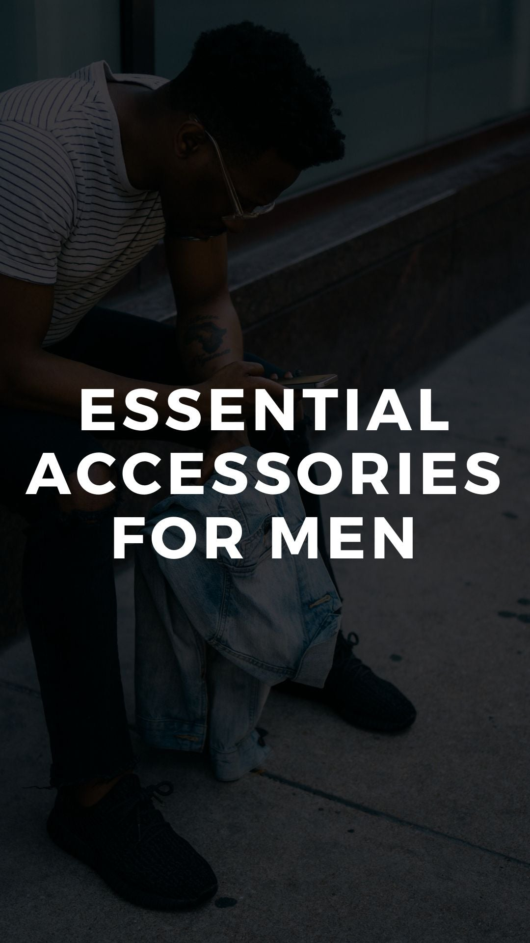 Essential Accessories For Men