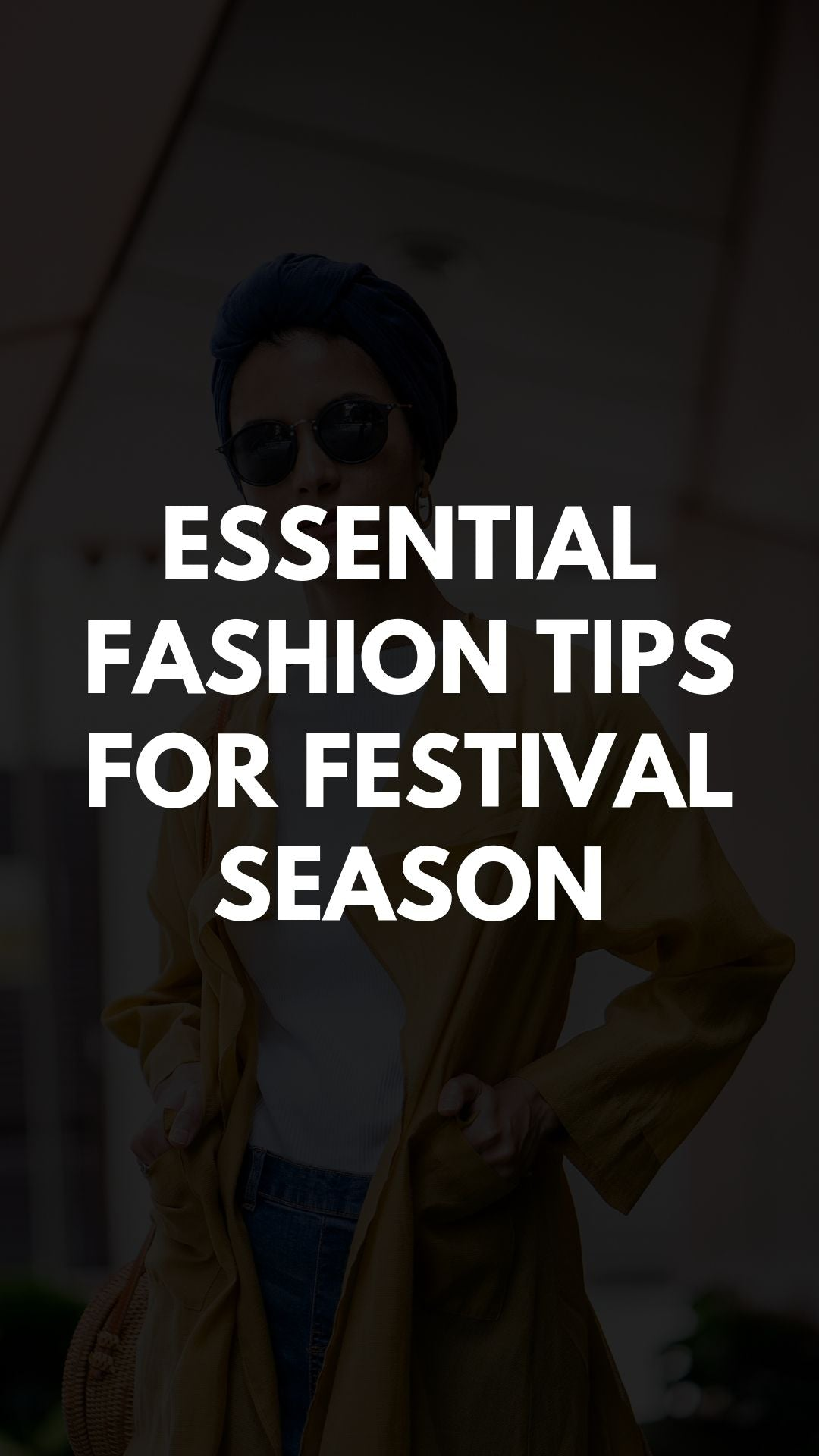Essential Fashion Tips for Festival Season
