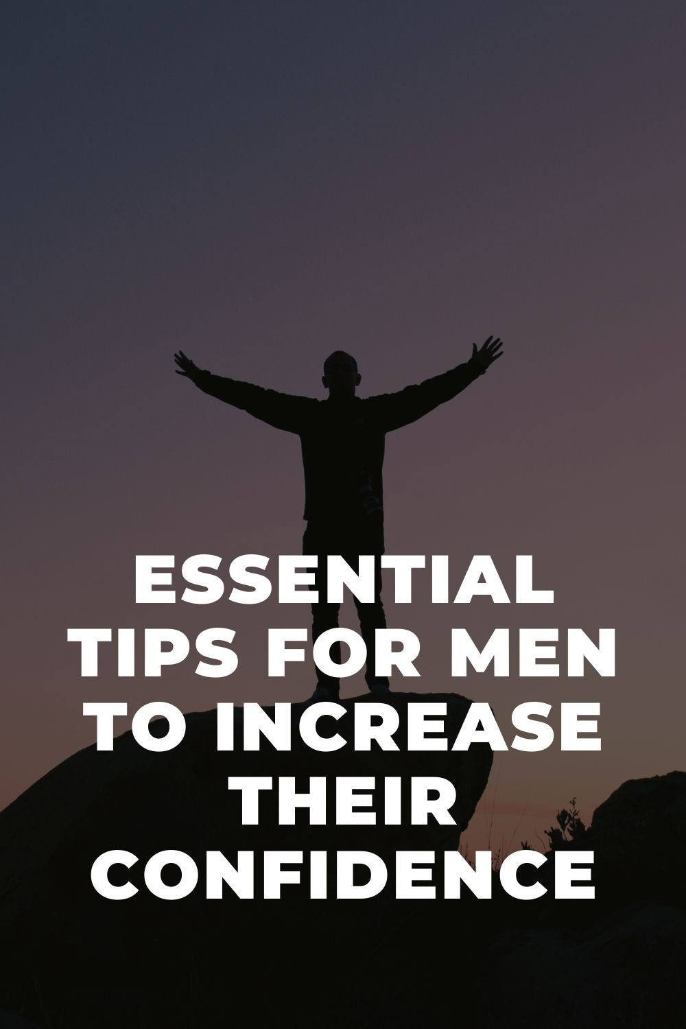 Essential Tips for Men to Increase Their Confidence