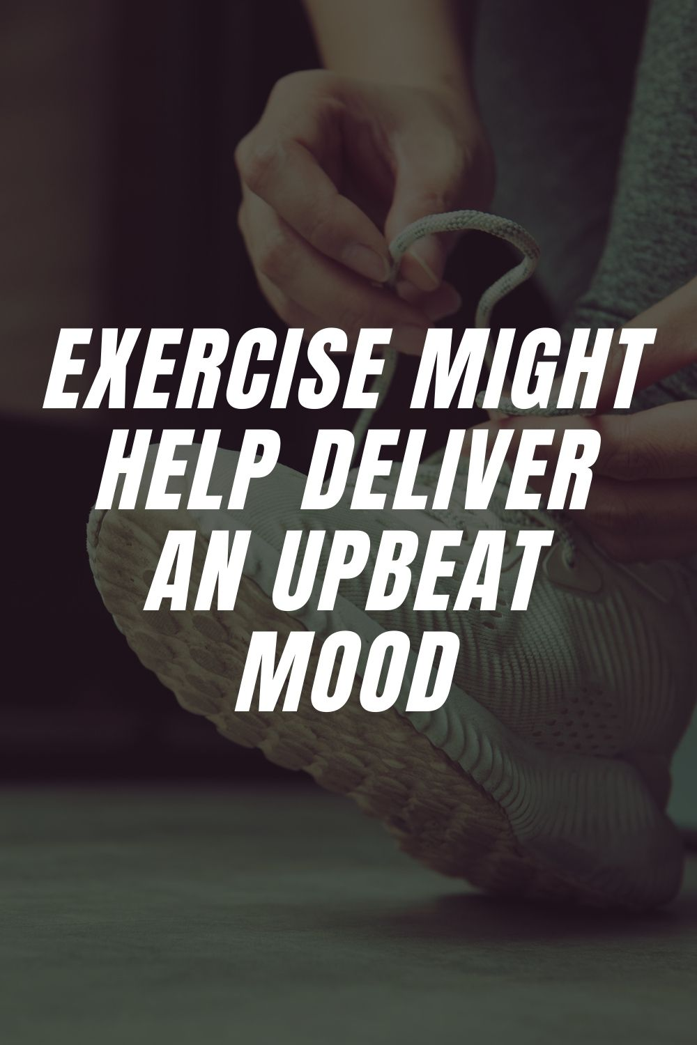 Exercise Might Help Deliver an Upbeat Mood
