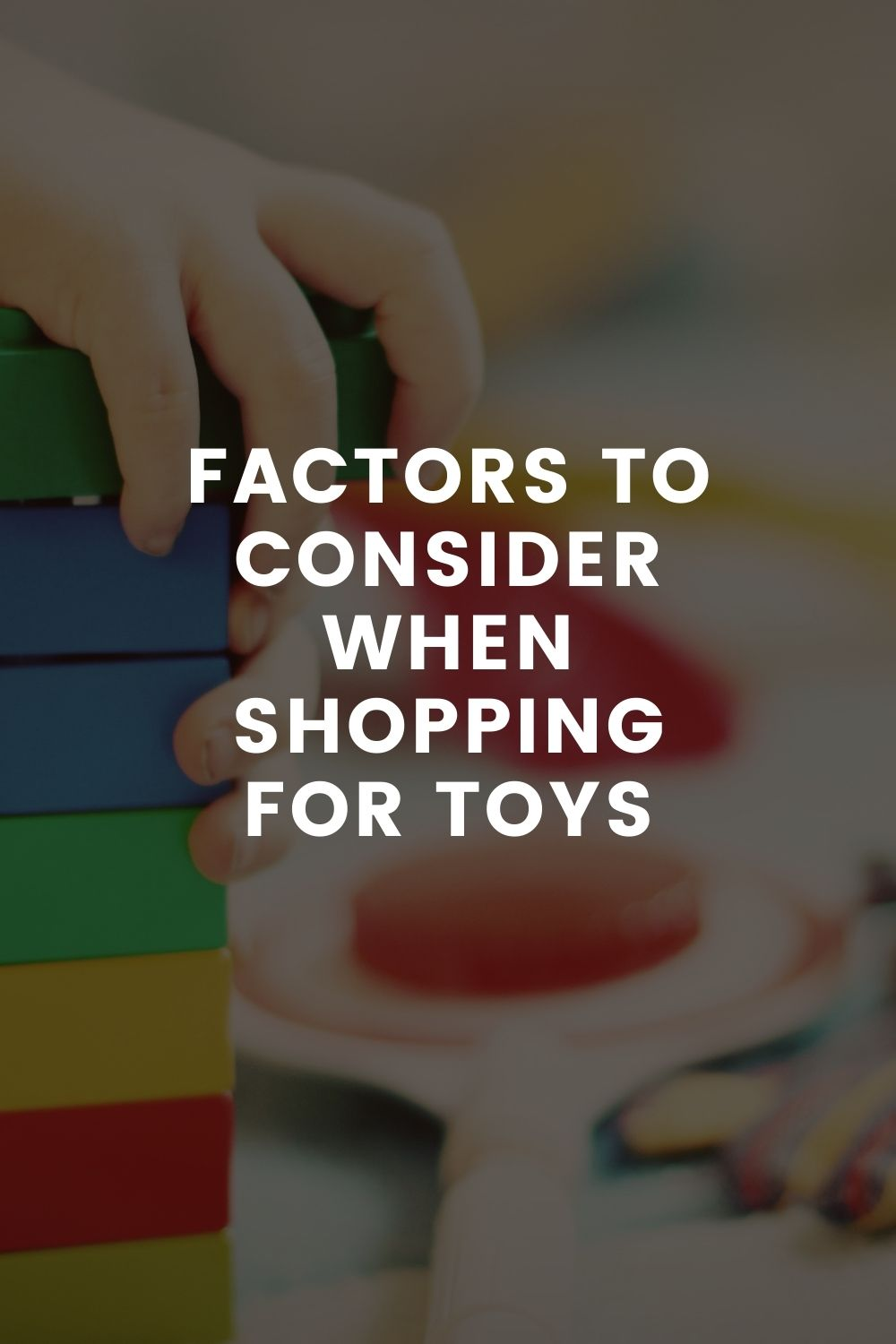 Factors to Consider When Shopping for Toys