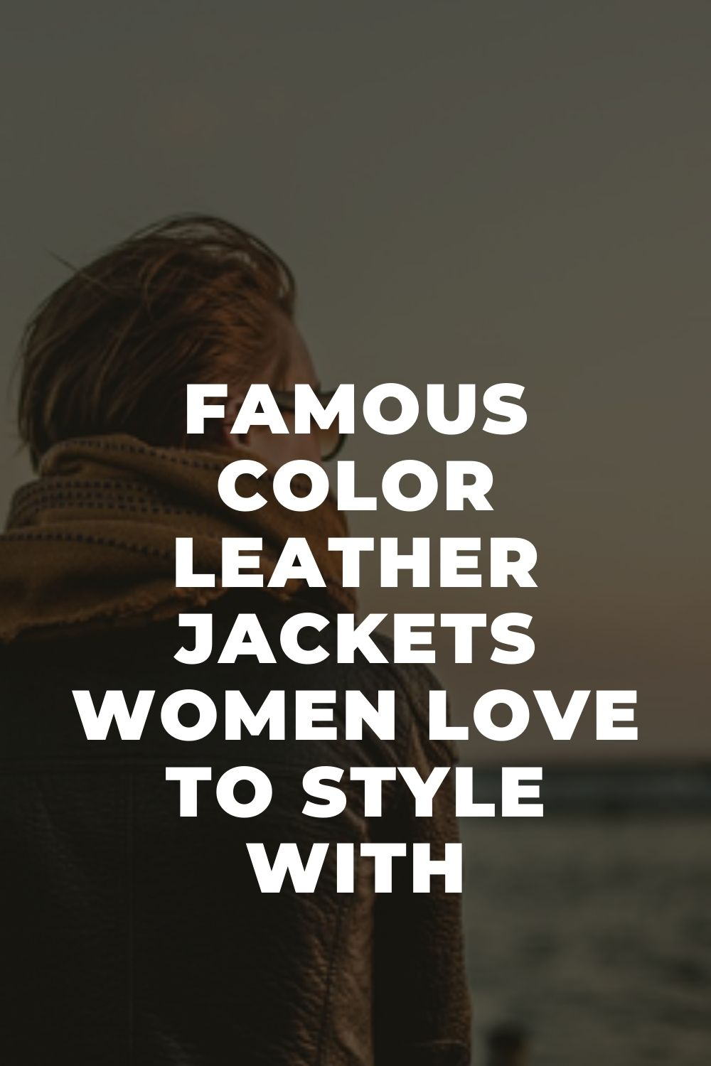 Famous Color Leather Jackets Women Love to Style with