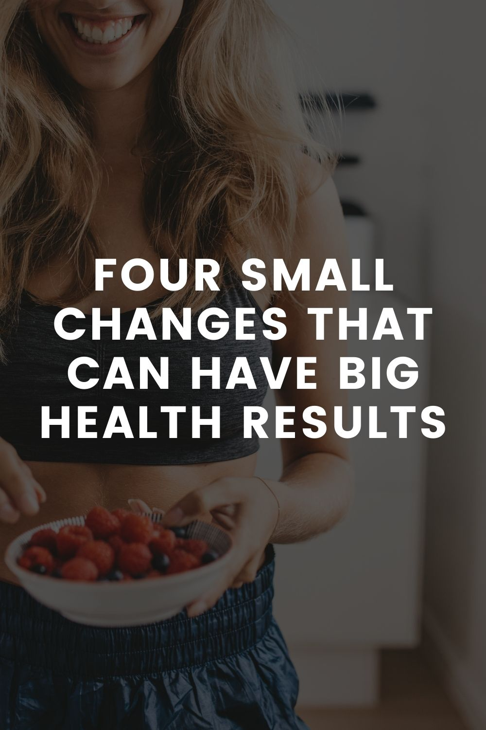 Four Small Changes That Can Have Big Health Results