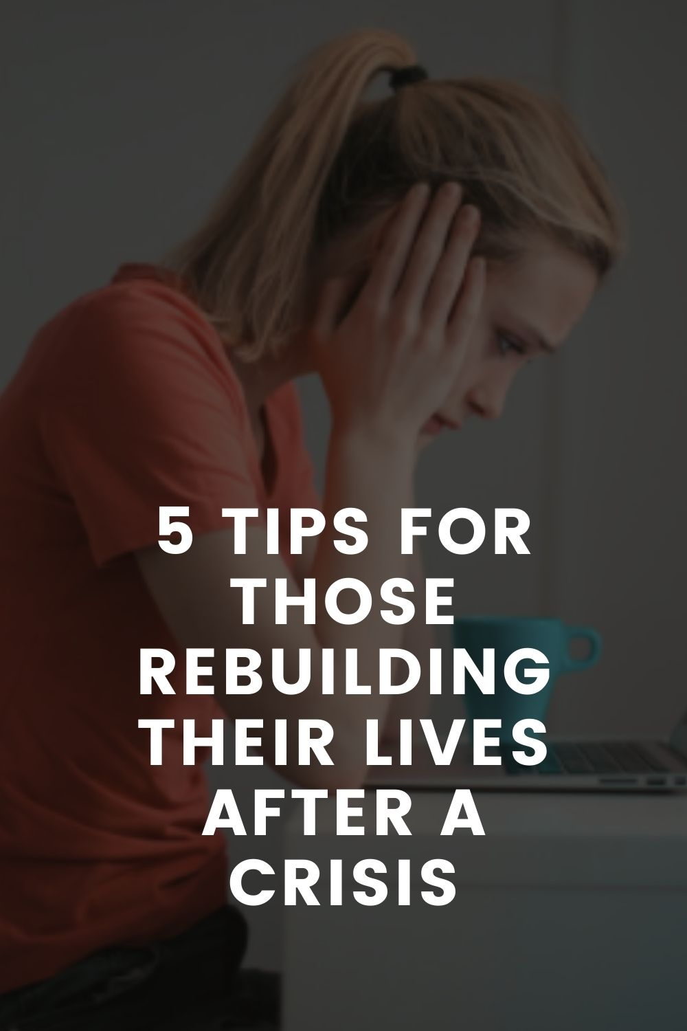 Fresh Start - 5 Tips For Those Rebuilding Their Lives After A Crisis
