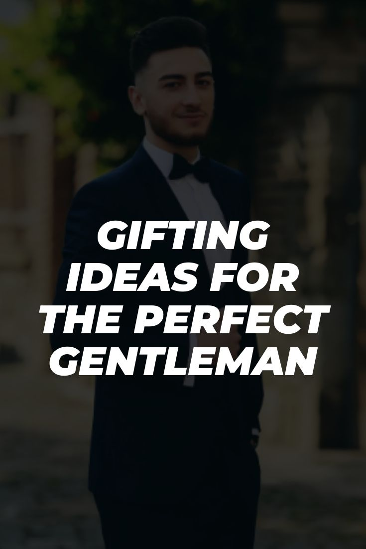 Gifting Ideas For The Perfect Gentleman