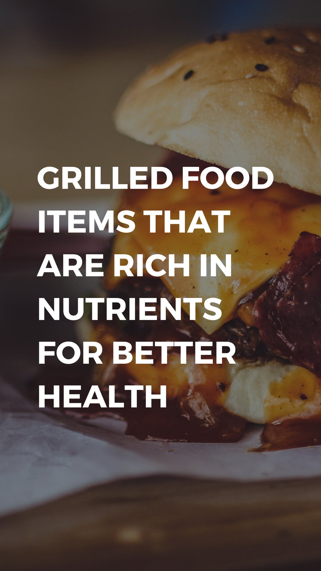 Grilled Food Items That Are Rich In Nutrients For Better Health