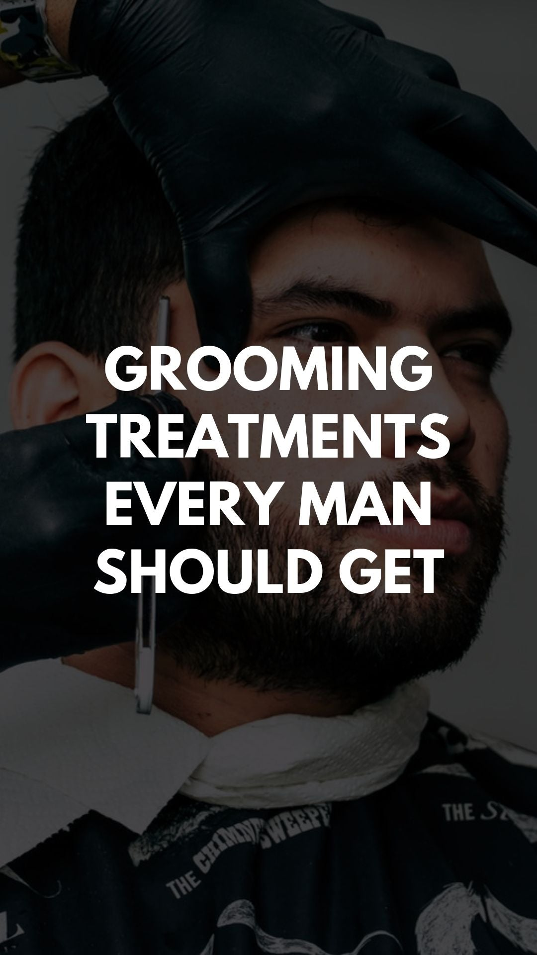 Grooming Treatments Every Man Should Get