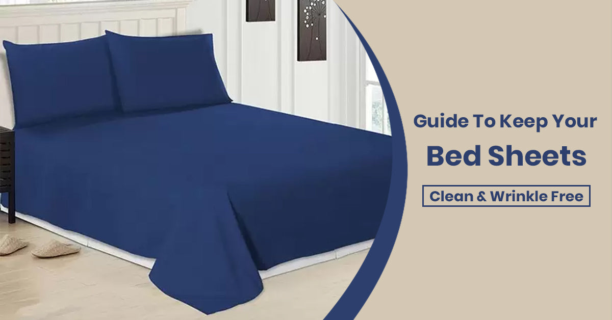 Guide To Keep Your Bed Sheets Clean & Wrinkle Free