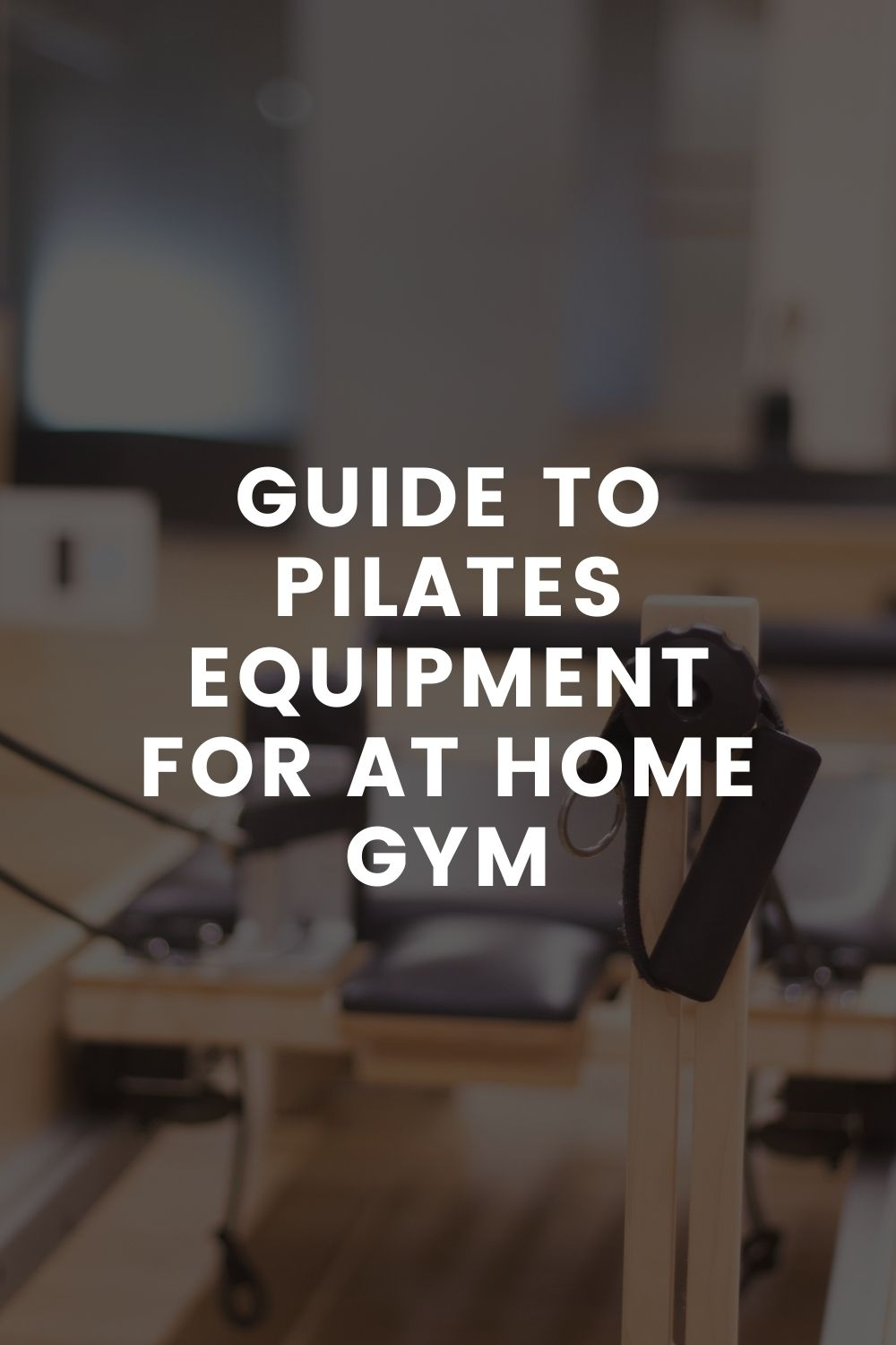 Guide To Pilates Equipment For At Home