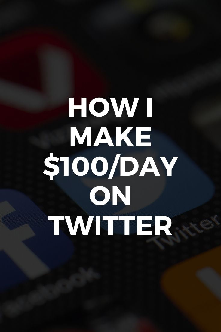 HOW I MAKE $100/DAY ON TWITTER