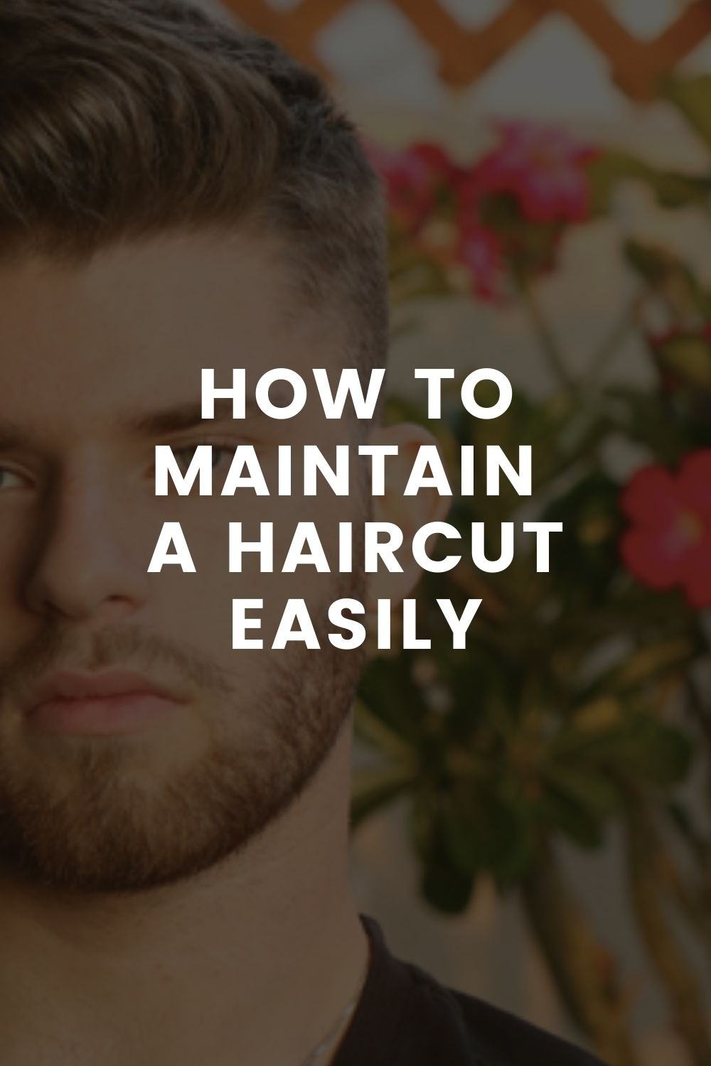 HOW TO MAINTAIN  A HAIRCUT EASILY
