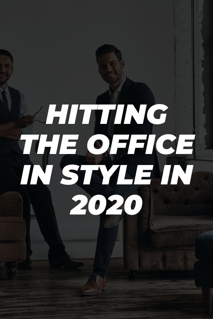 Hitting the Office in Style in 2020