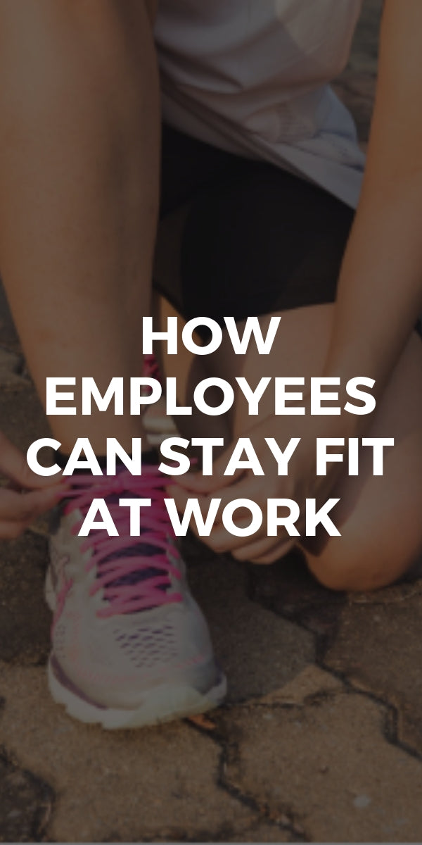 How Employees Can Stay Fit At Work