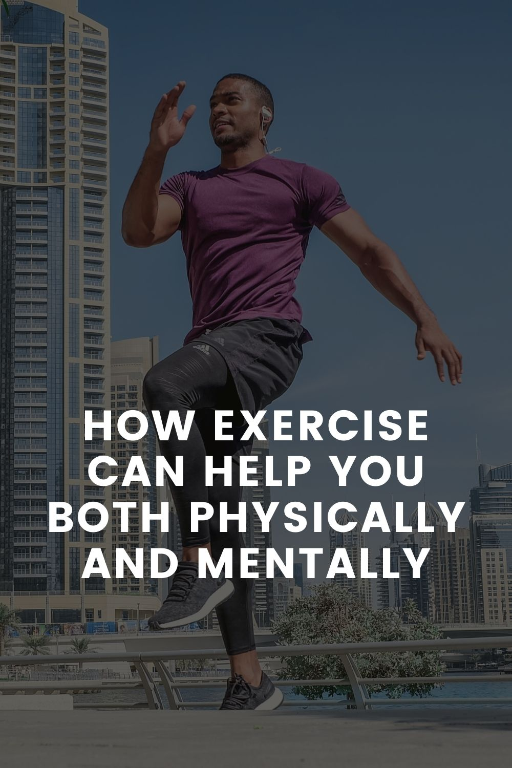 How Exercise Can Help You Both Physically and Mentally