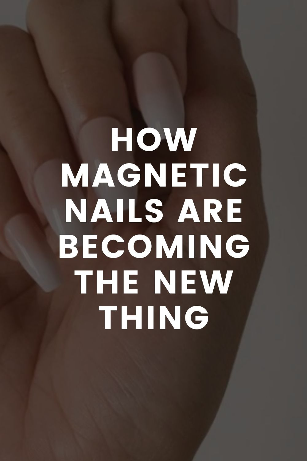 How Magnetic Nails Are Becoming the New Thing