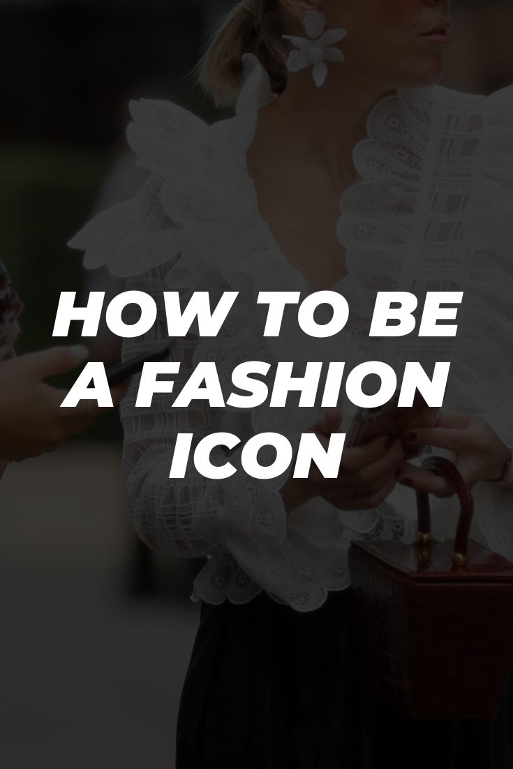 How To Be A Fashion Icon