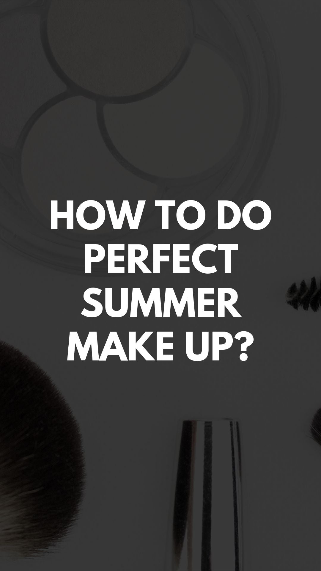 How To Do Perfect Summer Make Up?