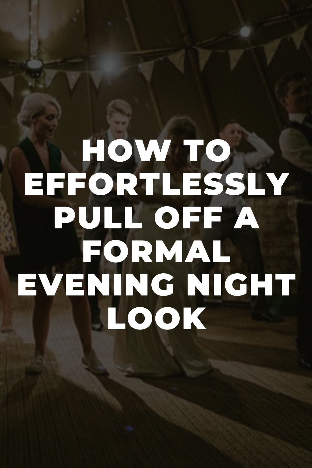 How To Effortlessly Pull Off A Formal Evening Night Look