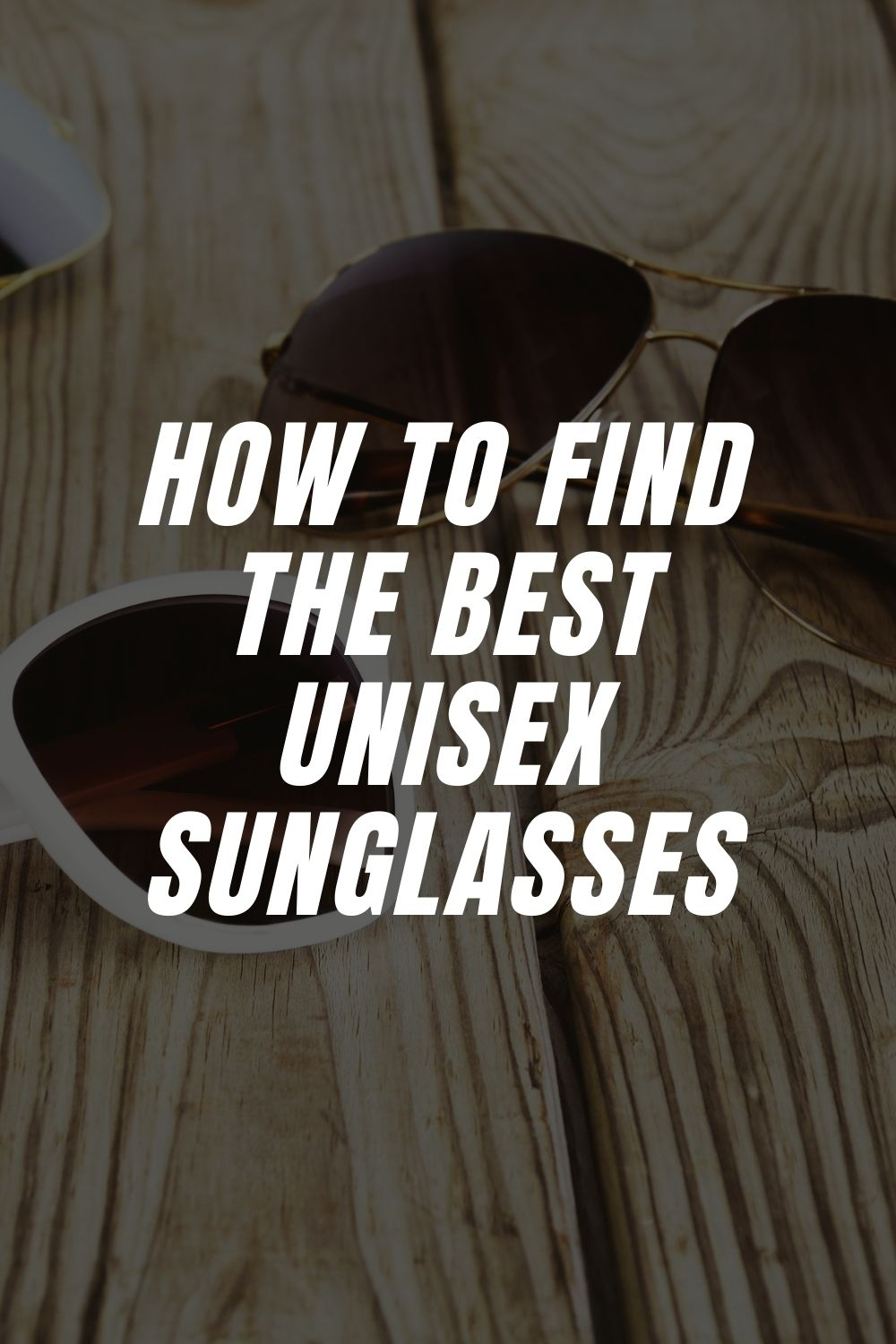 How To Find the Best Unisex Sunglasses