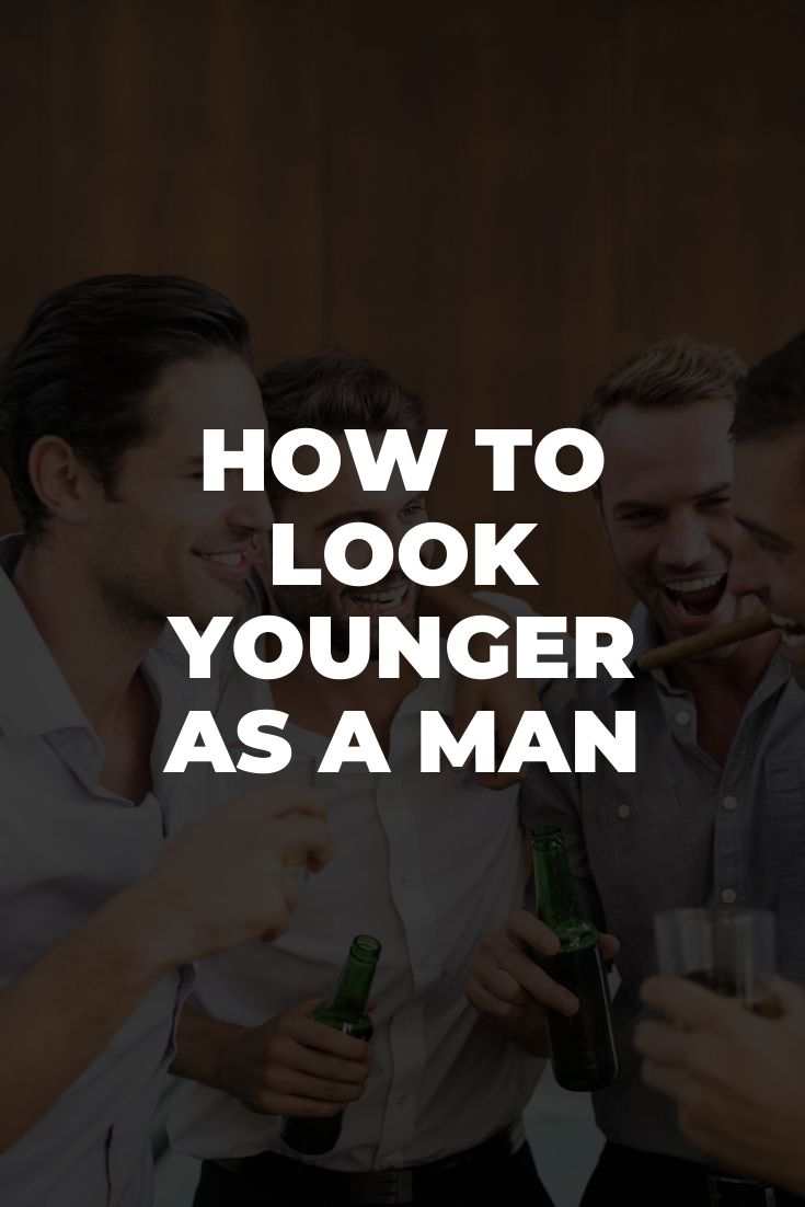 How To Look Younger As A Man