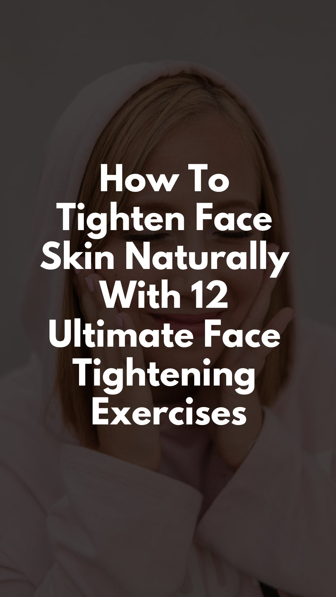 How To Tighten Face Skin Naturally With 12 Ultimate Face Tightening Exercises